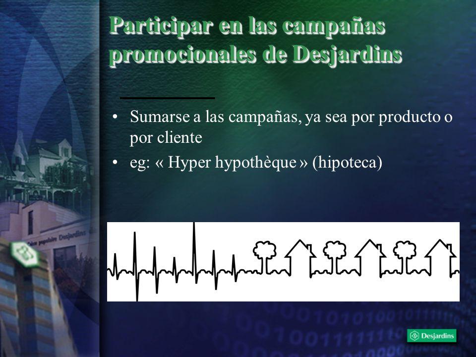 Participar en las campañas promocionales de Desjardins Sumarse a las campañas, ya sea por producto o por cliente eg: « Hyper hypothèque » (hipoteca)