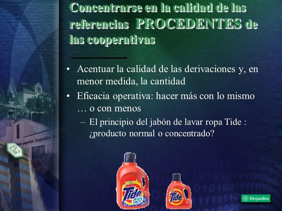 Concentrarse en la calidad de las referencias PROCEDENTES de las cooperativas Acentuar la calidad de las derivaciones y, en menor medida, la cantidad