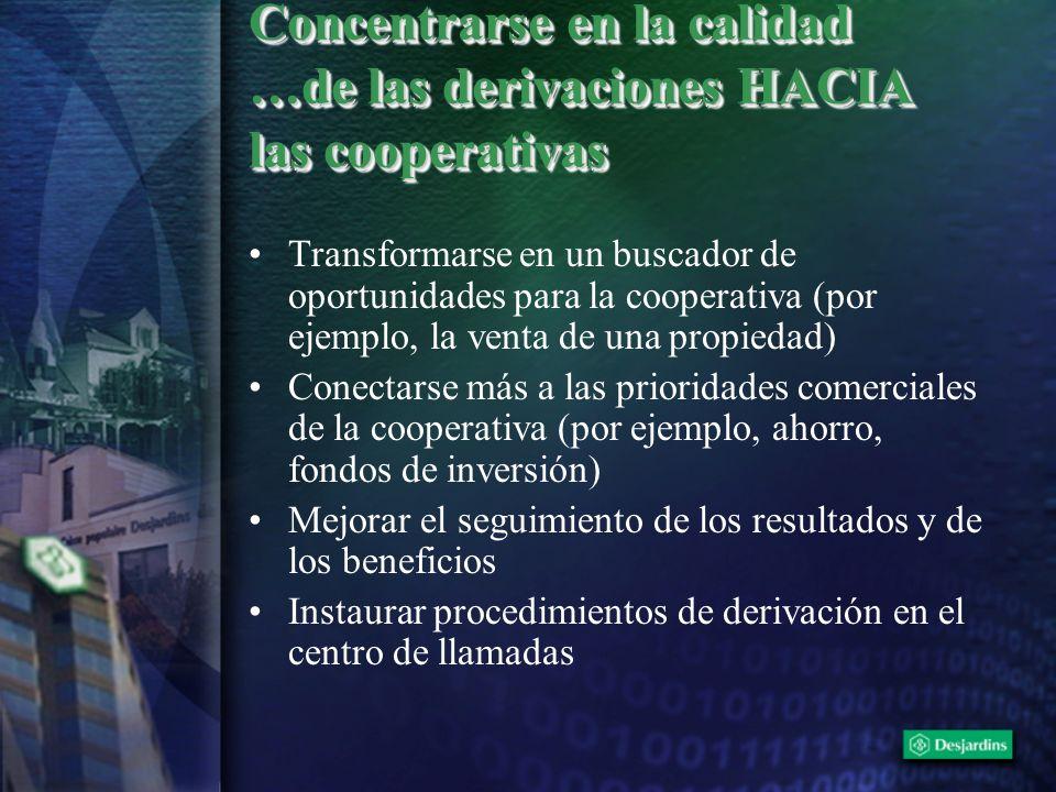 Concentrarse en la calidad …de las derivaciones HACIA las cooperativas Transformarse en un buscador de oportunidades para la cooperativa (por ejemplo,