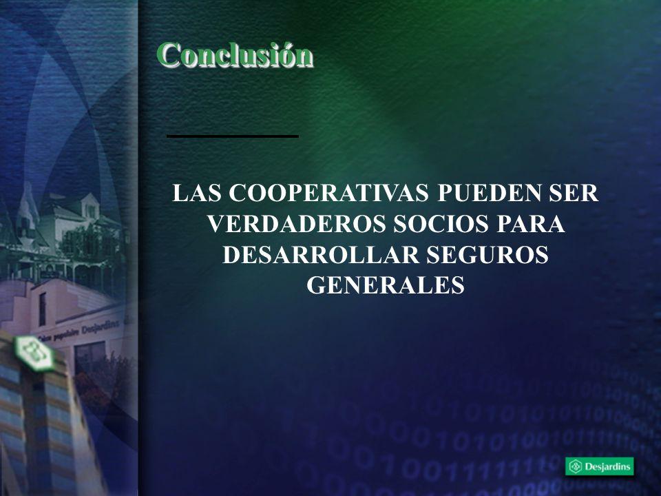 ConclusiónConclusión LAS COOPERATIVAS PUEDEN SER VERDADEROS SOCIOS PARA DESARROLLAR SEGUROS GENERALES