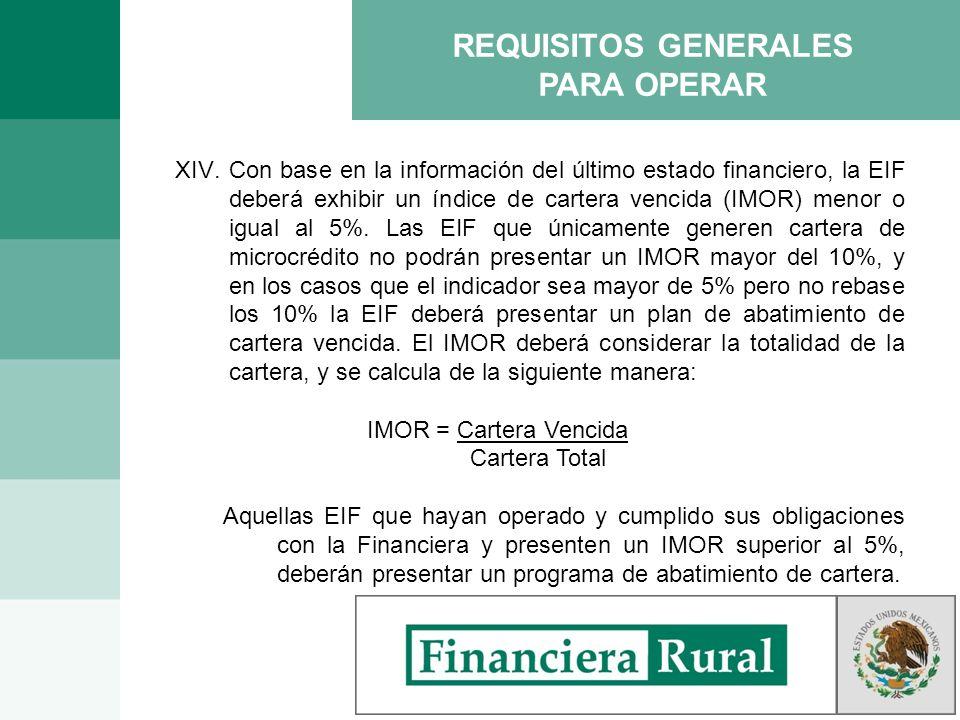 XIV.Con base en la información del último estado financiero, la EIF deberá exhibir un índice de cartera vencida (IMOR) menor o igual al 5%. Las EIF qu