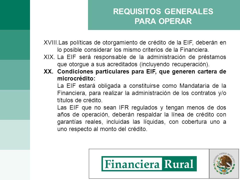REQUISITOS GENERALES PARA OPERAR XVIII.Las políticas de otorgamiento de crédito de la EIF, deberán en lo posible considerar los mismo criterios de la