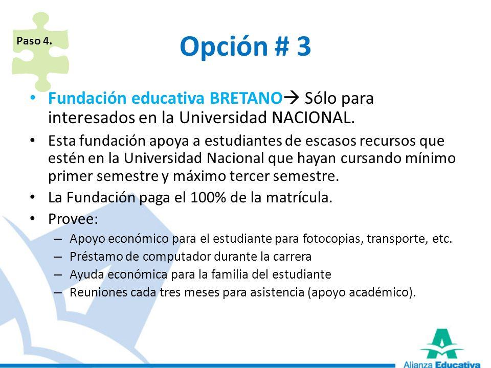 Opción # 3 Fundación educativa BRETANO Sólo para interesados en la Universidad NACIONAL. Esta fundación apoya a estudiantes de escasos recursos que es