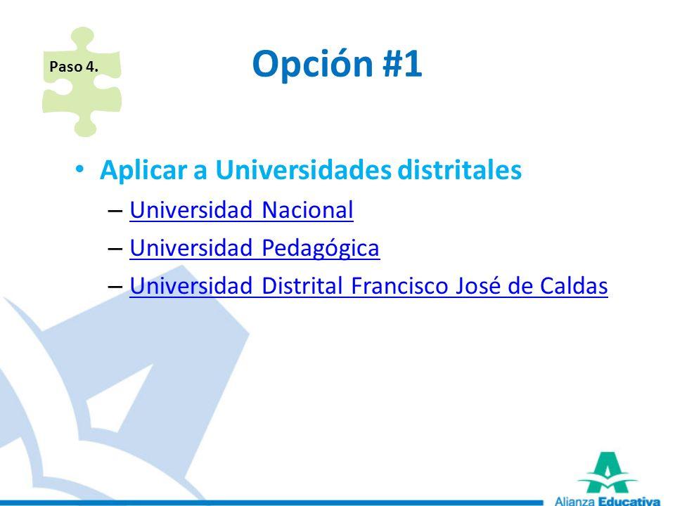 Opción #1 Aplicar a Universidades distritales – Universidad Nacional Universidad Nacional – Universidad Pedagógica Universidad Pedagógica – Universida