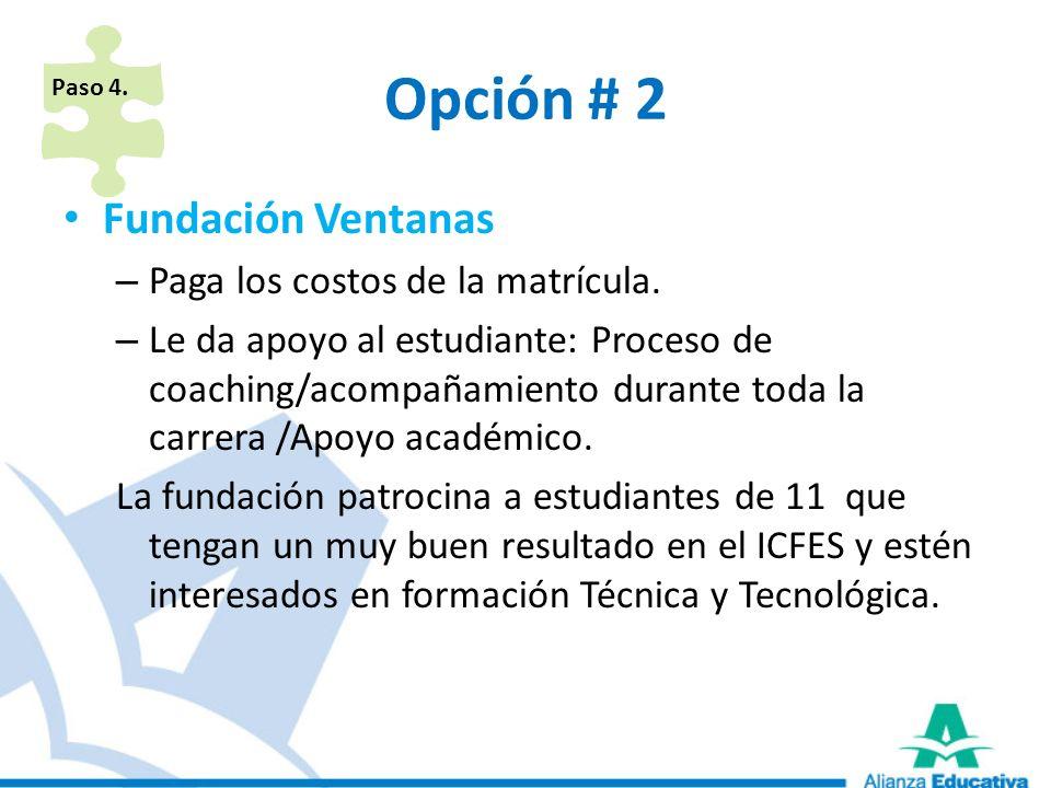 Opción # 2 Fundación Ventanas – Paga los costos de la matrícula. – Le da apoyo al estudiante: Proceso de coaching/acompañamiento durante toda la carre