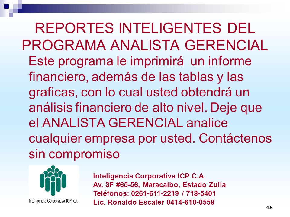 15 REPORTES INTELIGENTES DEL PROGRAMA ANALISTA GERENCIAL Este programa le imprimirá un informe financiero, además de las tablas y las graficas, con lo
