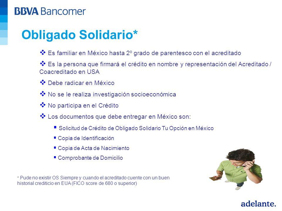 Obligado Solidario* Es familiar en México hasta 2º grado de parentesco con el acreditado Es la persona que firmará el crédito en nombre y representaci