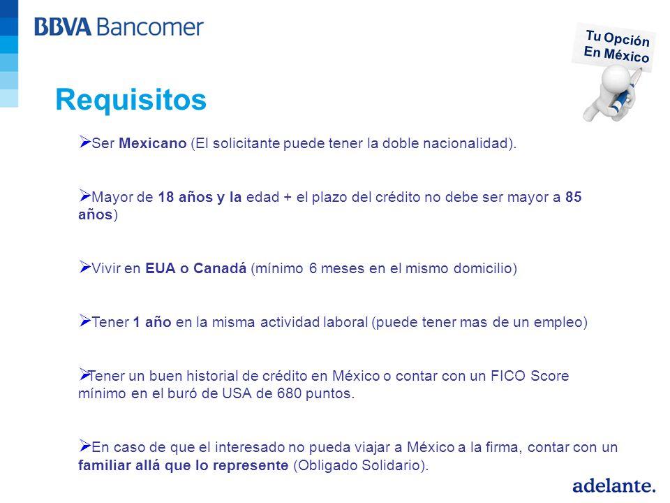 Requisitos Ser Mexicano (El solicitante puede tener la doble nacionalidad). Mayor de 18 años y la edad + el plazo del crédito no debe ser mayor a 85 a