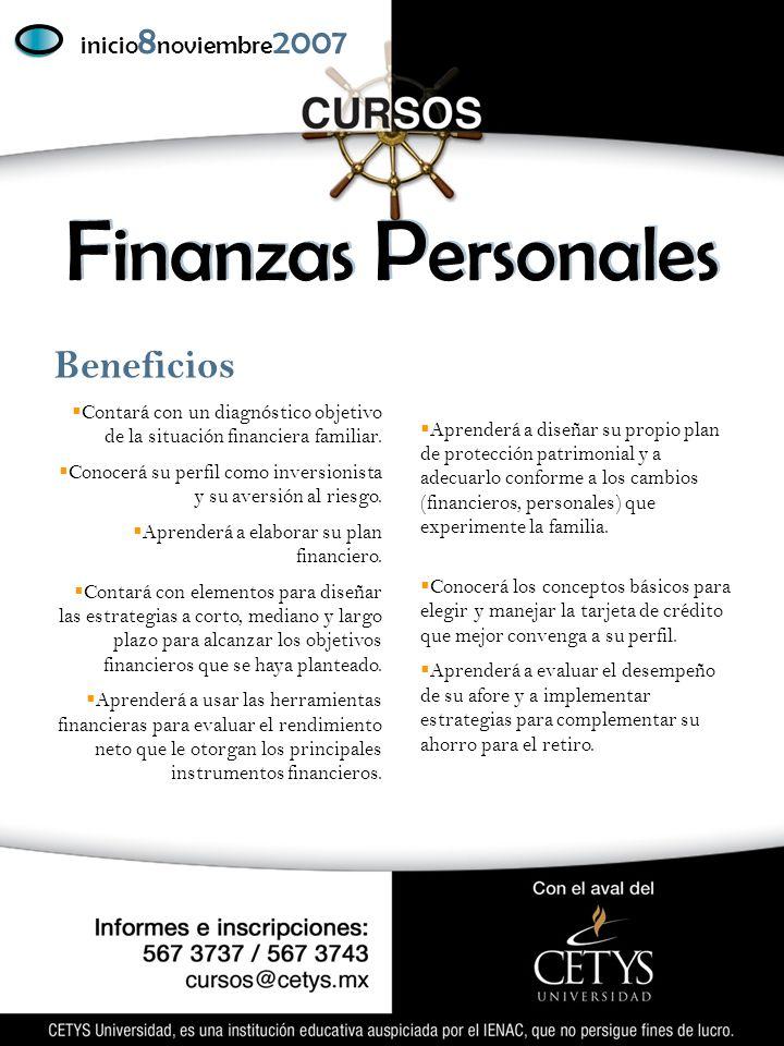 F inanzas P ersonales inicio 8 noviembre 2007 Beneficios Contará con un diagnóstico objetivo de la situación financiera familiar.