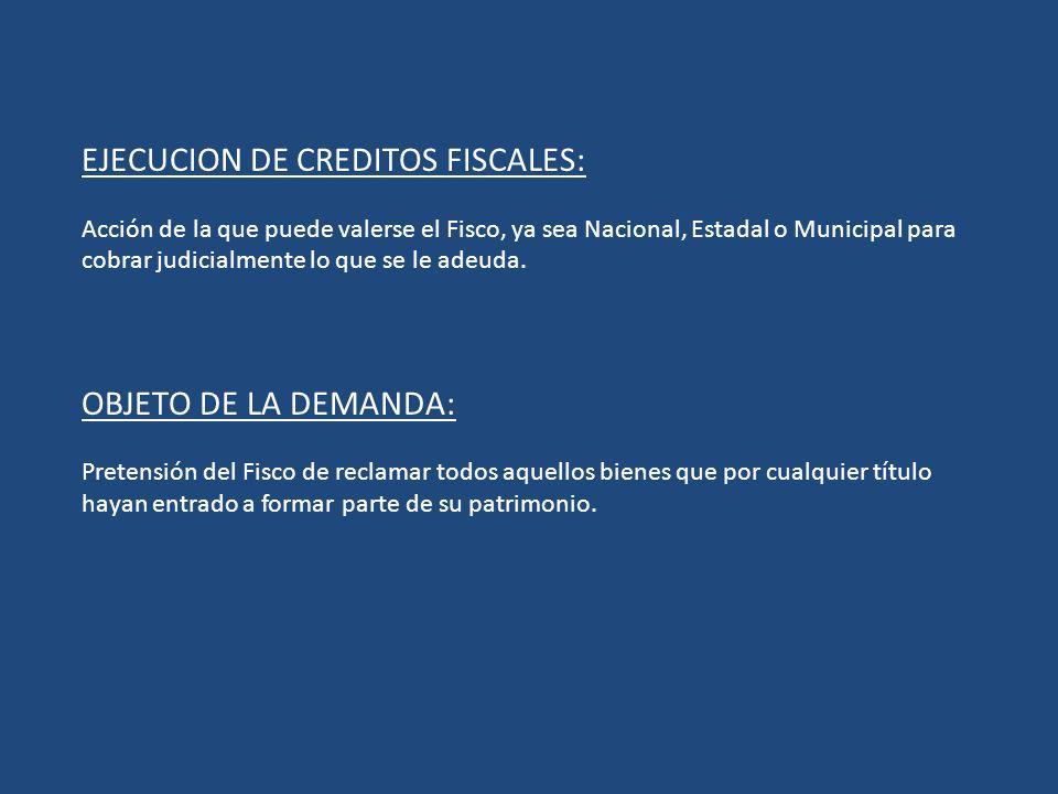 EJECUCION DE CREDITOS FISCALES: Acción de la que puede valerse el Fisco, ya sea Nacional, Estadal o Municipal para cobrar judicialmente lo que se le a