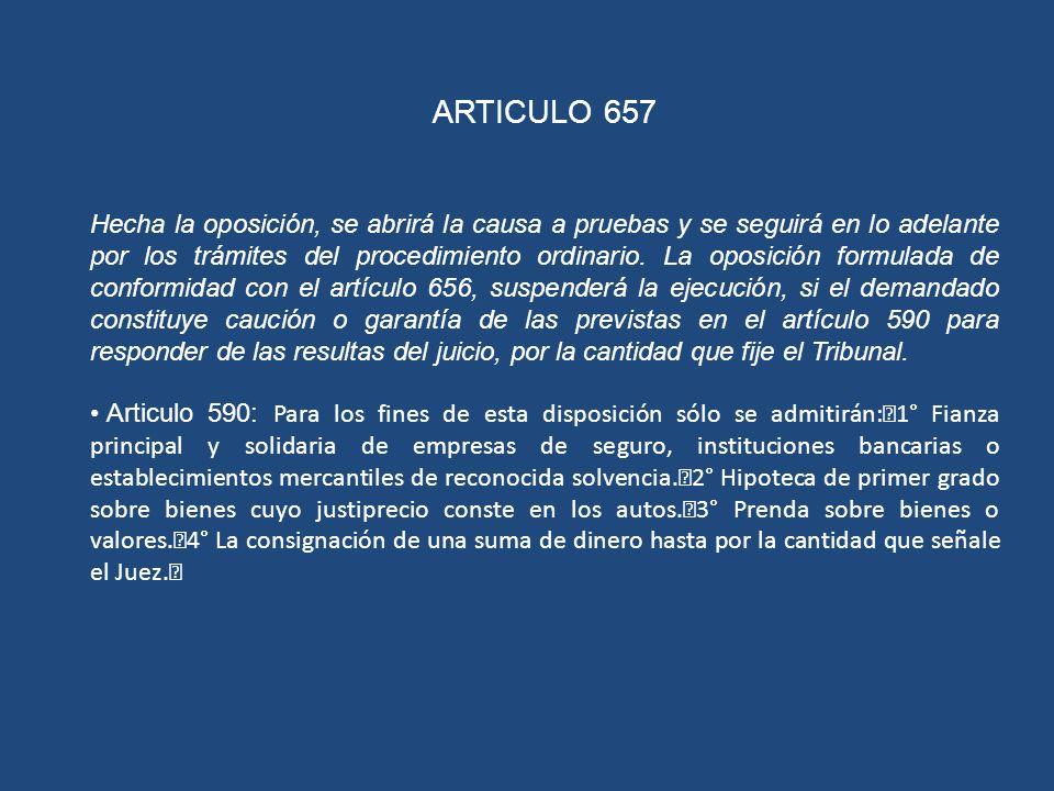 ARTICULO 657 Hecha la oposición, se abrirá la causa a pruebas y se seguirá en lo adelante por los trámites del procedimiento ordinario. La oposición f