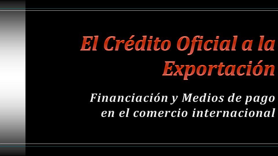Créditos concedidos por Organismos Oficiales destinados a financiar las exportaciones.
