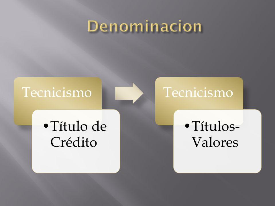 Tecnicismo Título de Crédito Tecnicismo Títulos- Valores