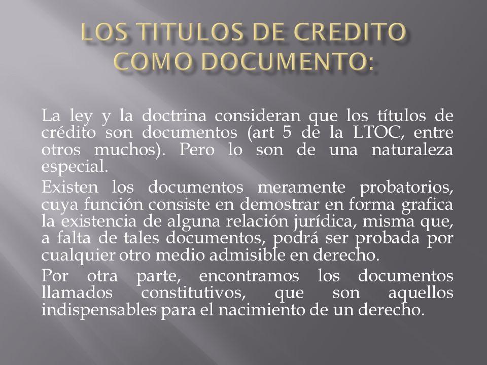 La ley y la doctrina consideran que los títulos de crédito son documentos (art 5 de la LTOC, entre otros muchos).