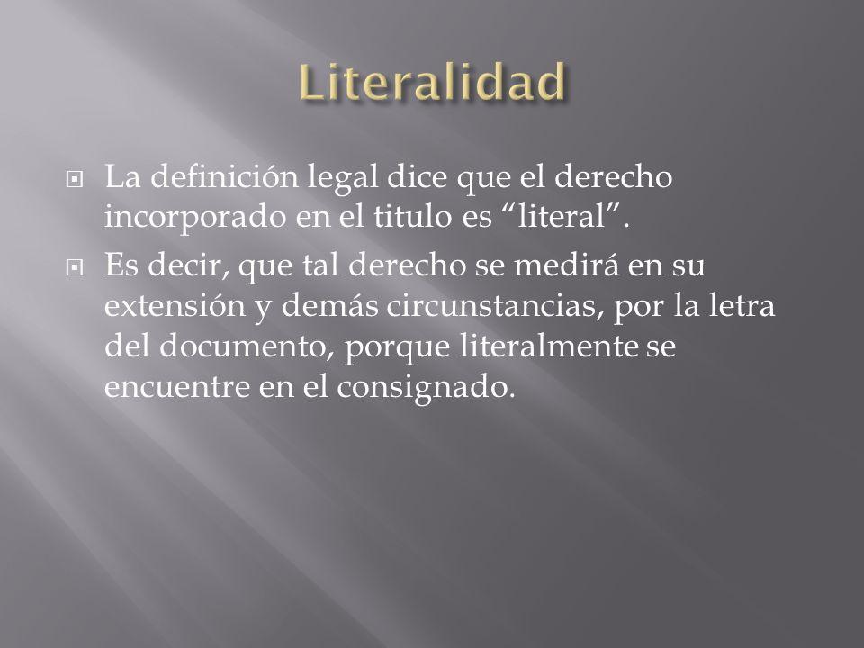 La definición legal dice que el derecho incorporado en el titulo es literal.