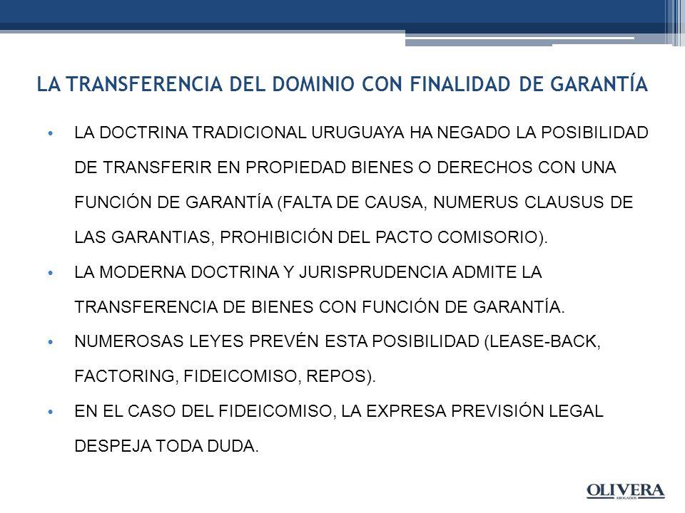 LA TRANSFERENCIA DEL DOMINIO CON FINALIDAD DE GARANTÍA LA DOCTRINA TRADICIONAL URUGUAYA HA NEGADO LA POSIBILIDAD DE TRANSFERIR EN PROPIEDAD BIENES O DERECHOS CON UNA FUNCIÓN DE GARANTÍA (FALTA DE CAUSA, NUMERUS CLAUSUS DE LAS GARANTIAS, PROHIBICIÓN DEL PACTO COMISORIO).