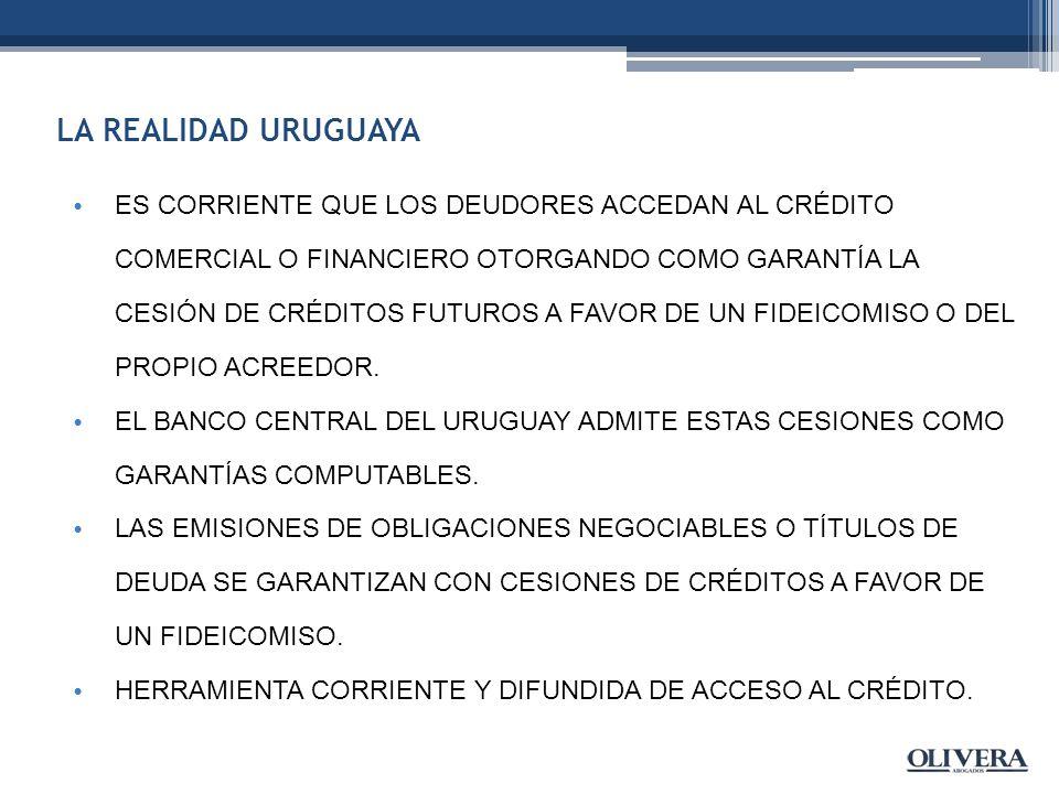 LA REALIDAD URUGUAYA ES CORRIENTE QUE LOS DEUDORES ACCEDAN AL CRÉDITO COMERCIAL O FINANCIERO OTORGANDO COMO GARANTÍA LA CESIÓN DE CRÉDITOS FUTUROS A FAVOR DE UN FIDEICOMISO O DEL PROPIO ACREEDOR.