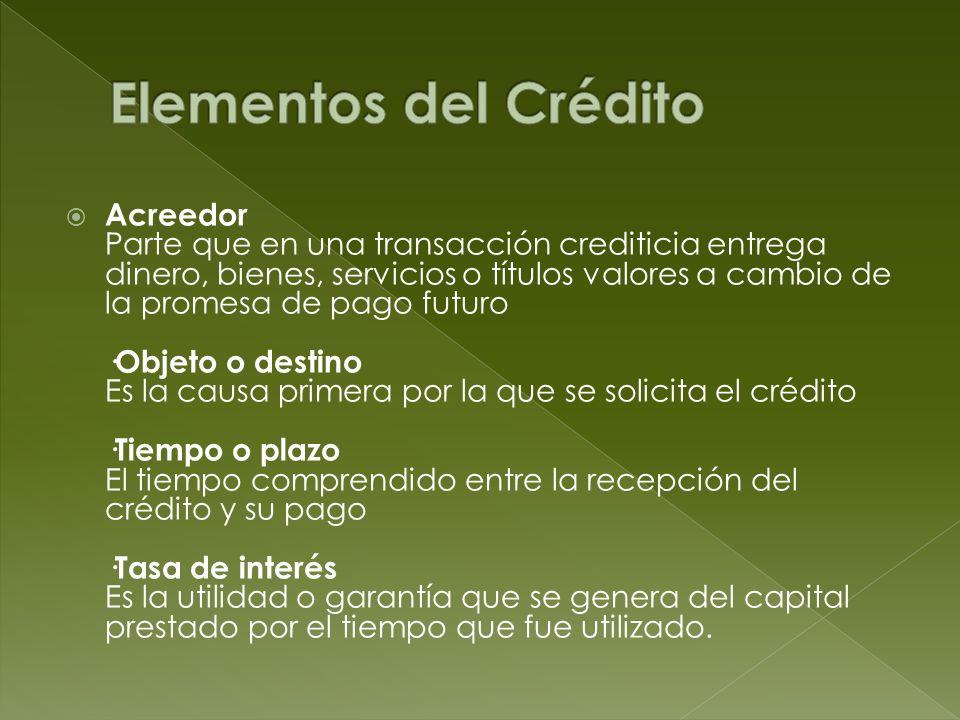 Acreedor Parte que en una transacción crediticia entrega dinero, bienes, servicios o títulos valores a cambio de la promesa de pago futuro ·Objeto o d