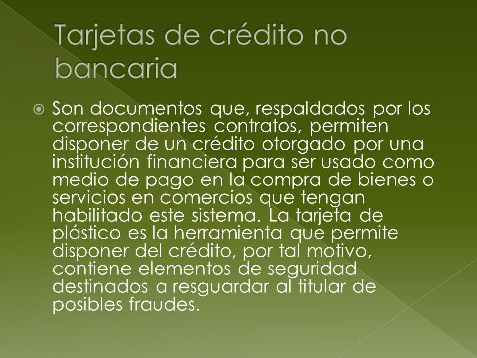 Son documentos que, respaldados por los correspondientes contratos, permiten disponer de un crédito otorgado por una institución financiera para ser u
