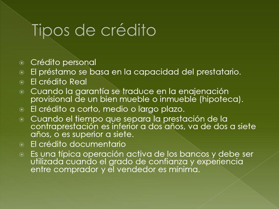 Crédito personal El préstamo se basa en la capacidad del prestatario. El crédito Real Cuando la garantía se traduce en la enajenación provisional de u