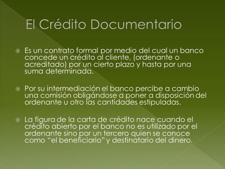 Es un contrato formal por medio del cual un banco concede un crédito al cliente, (ordenante o acreditado) por un cierto plazo y hasta por una suma det