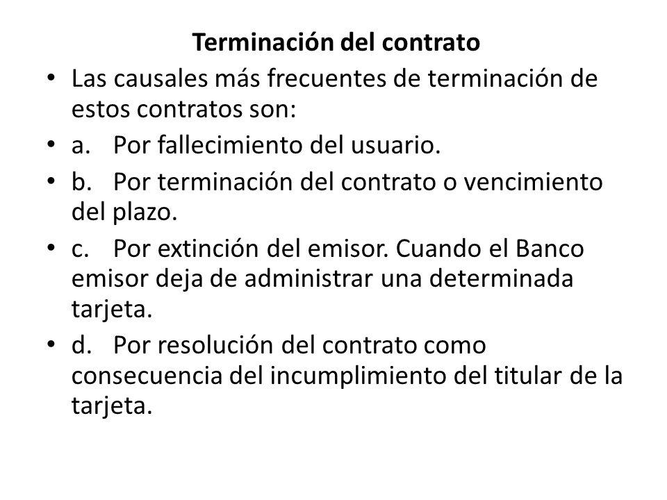 Terminación del contrato Las causales más frecuentes de terminación de estos contratos son: a.Por fallecimiento del usuario. b.Por terminación del con