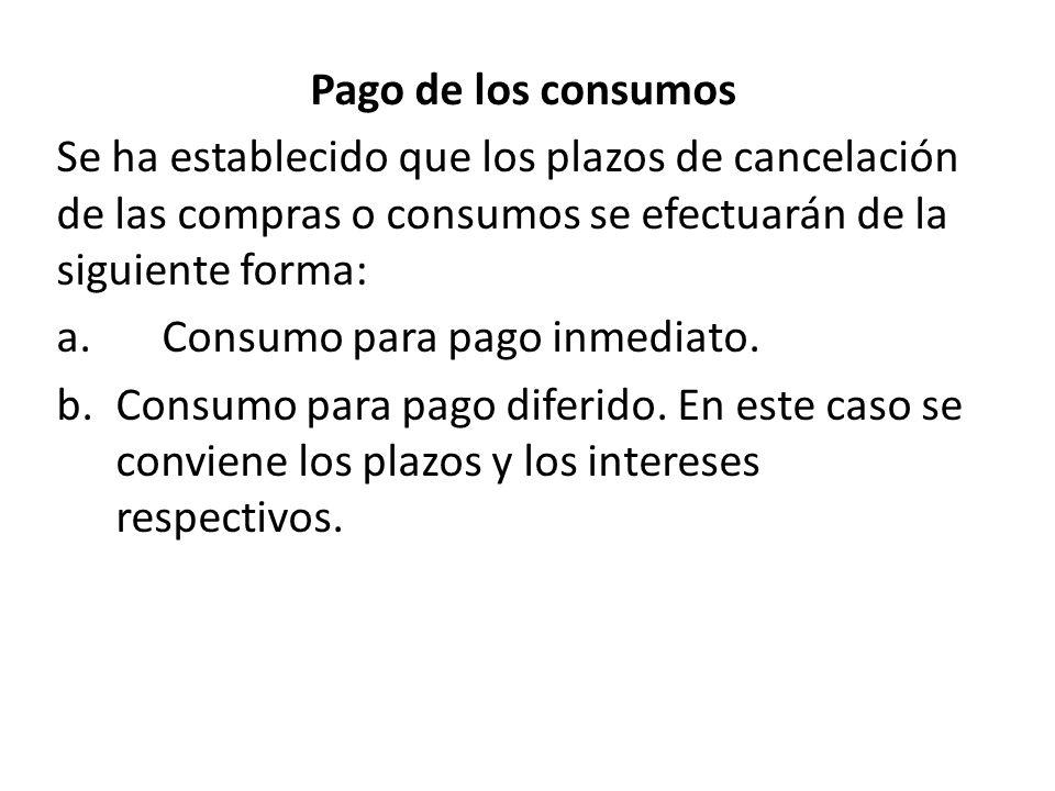 Pago de los consumos Se ha establecido que los plazos de cancelación de las compras o consumos se efectuarán de la siguiente forma: a.Consumo para pag