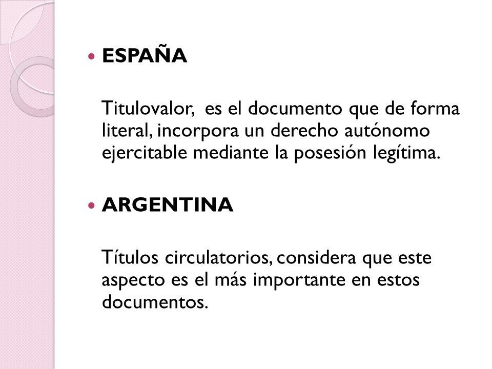ESPAÑA Titulovalor, es el documento que de forma literal, incorpora un derecho autónomo ejercitable mediante la posesión legítima.