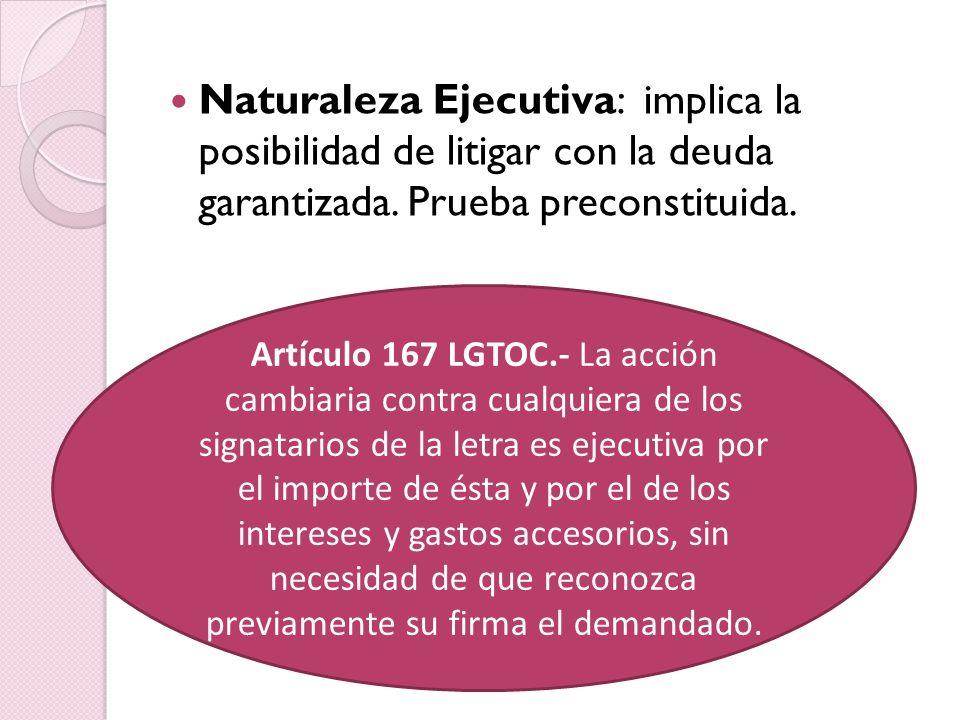 Naturaleza Ejecutiva: implica la posibilidad de litigar con la deuda garantizada.