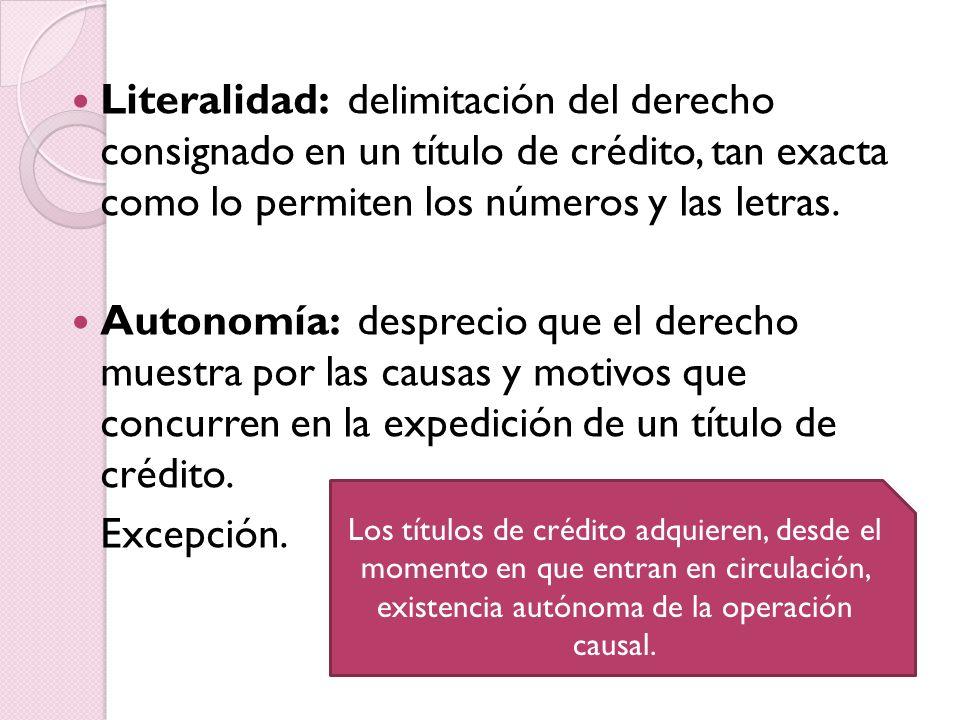 Literalidad: delimitación del derecho consignado en un título de crédito, tan exacta como lo permiten los números y las letras.