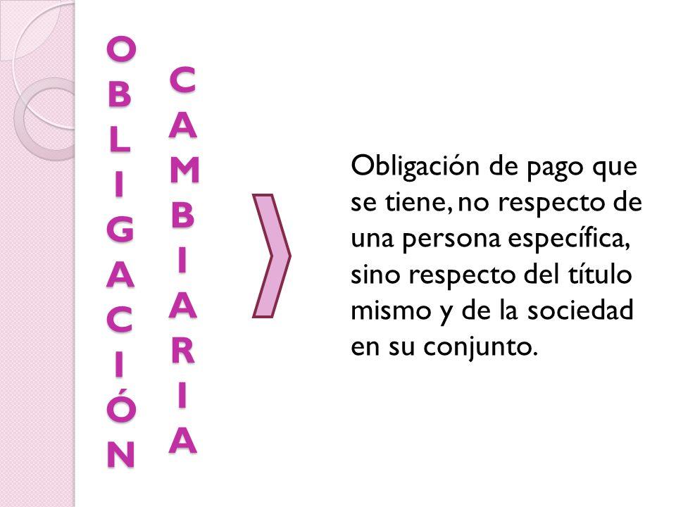 OBLIGACIÓNOBLIGACIÓNOBLIGACIÓNOBLIGACIÓN Obligación de pago que se tiene, no respecto de una persona específica, sino respecto del título mismo y de la sociedad en su conjunto.