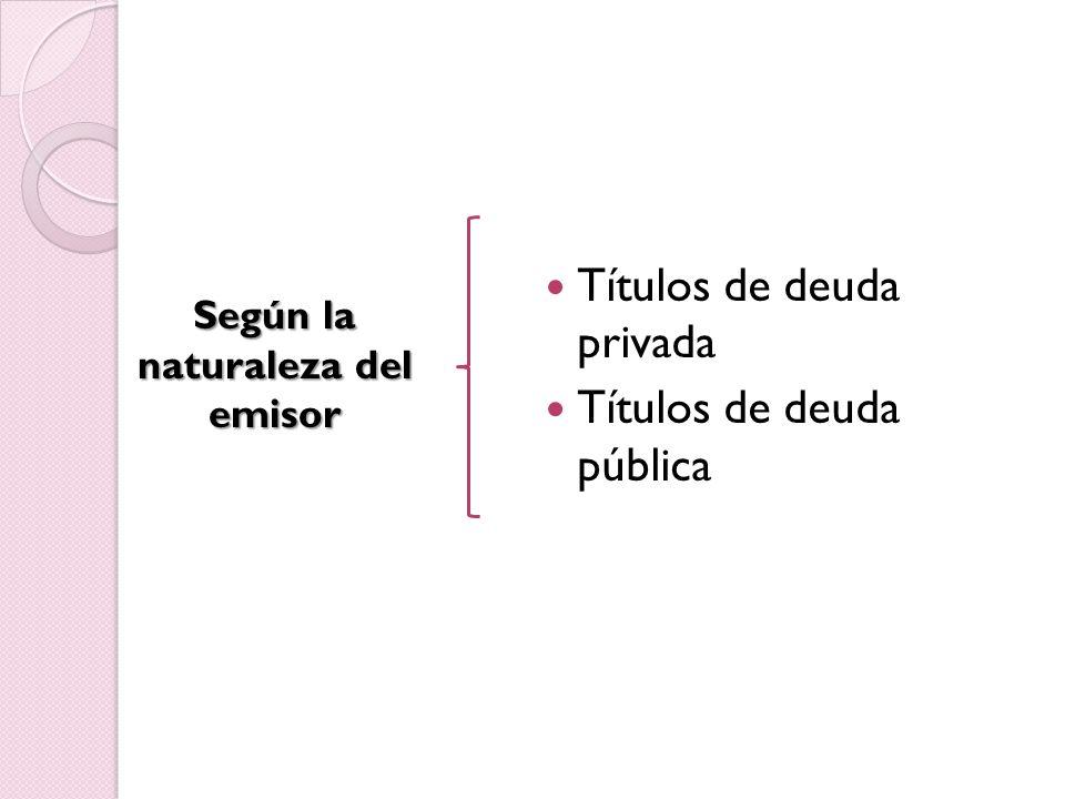 Títulos de deuda privada Títulos de deuda pública Según la naturaleza del emisor