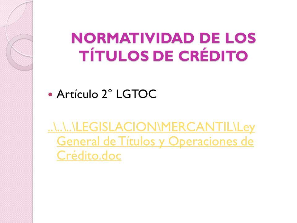 NORMATIVIDAD DE LOS TÍTULOS DE CRÉDITO Artículo 2° LGTOC..\..\..\LEGISLACION\MERCANTIL\Ley General de Títulos y Operaciones de Crédito.doc