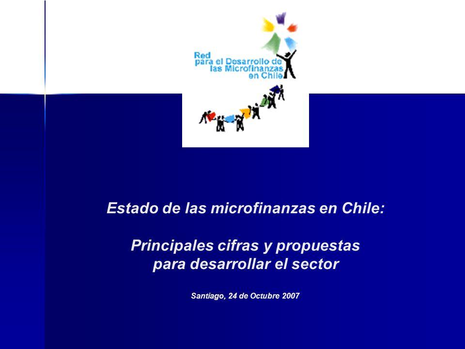 Estado de las microfinanzas en Chile: Principales cifras y propuestas para desarrollar el sector Santiago, 24 de Octubre 2007