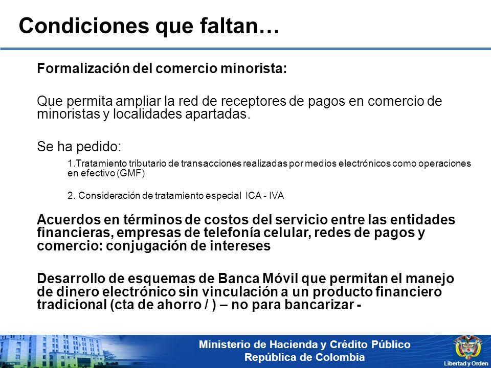 Ministerio de Hacienda y Crédito Público República de Colombia Libertad y Orden Formalización del comercio minorista: Que permita ampliar la red de receptores de pagos en comercio de minoristas y localidades apartadas.