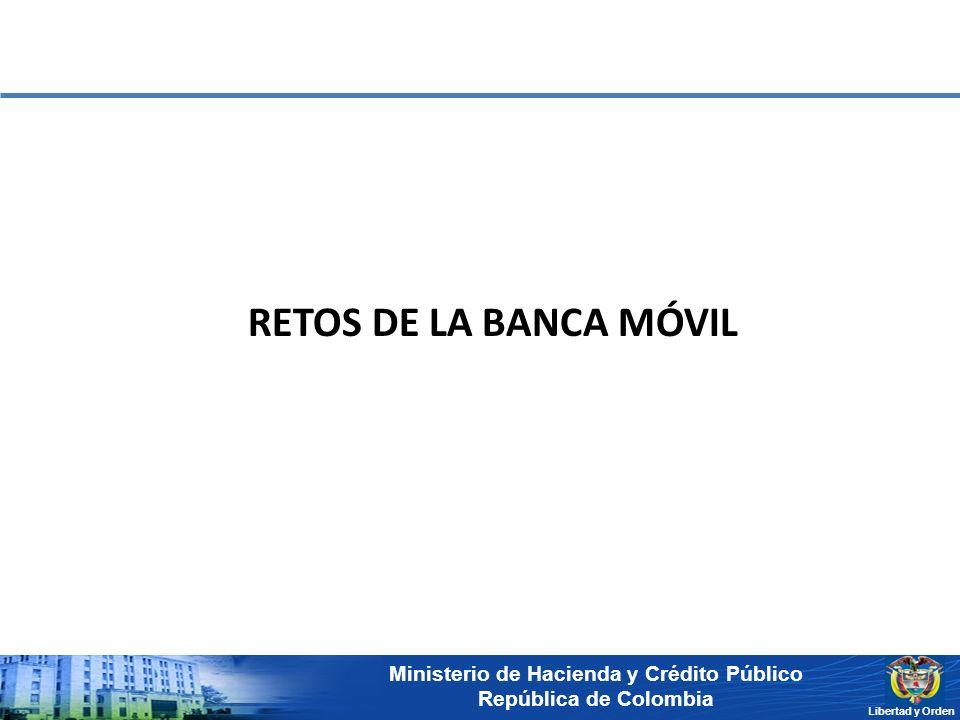 Ministerio de Hacienda y Crédito Público República de Colombia Libertad y Orden RETOS DE LA BANCA MÓVIL