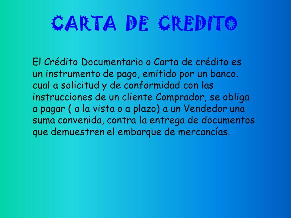 CARTA DE CREDITO El Crédito Documentario o Carta de crédito es un instrumento de pago, emitido por un banco.