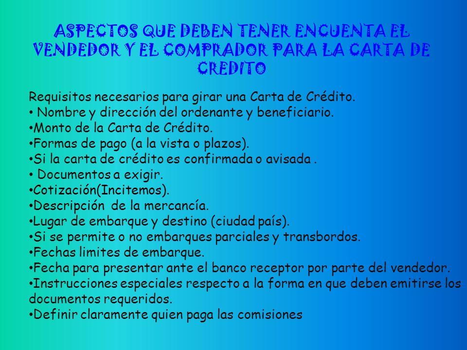 ASPECTOS QUE DEBEN TENER ENCUENTA EL VENDEDOR Y EL COMPRADOR PARA LA CARTA DE CREDITO Requisitos necesarios para girar una Carta de Crédito.