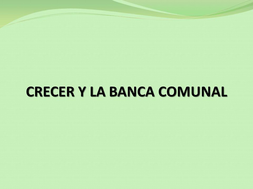 CRECER Y LA BANCA COMUNAL