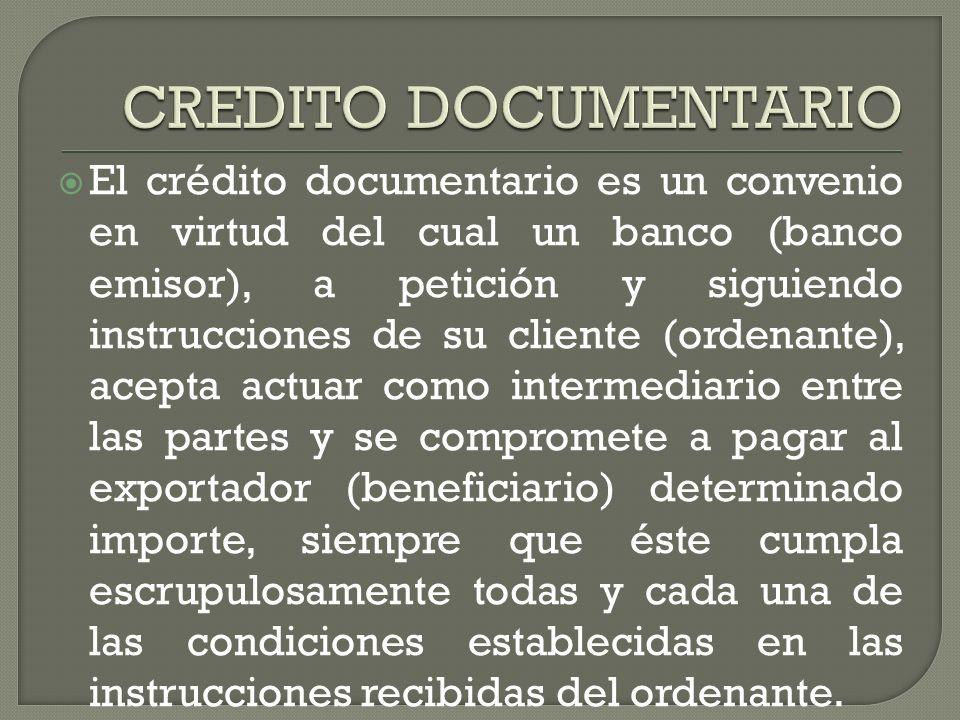 El crédito documentario es un convenio en virtud del cual un banco (banco emisor), a petición y siguiendo instrucciones de su cliente (ordenante), ace