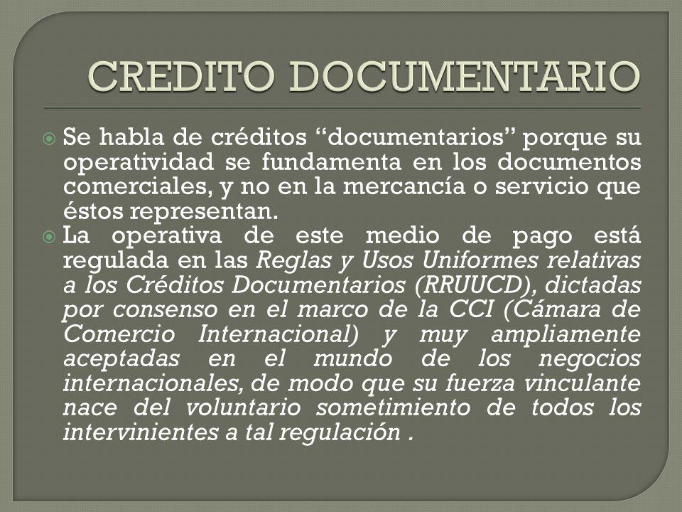 Se habla de créditos documentarios porque su operatividad se fundamenta en los documentos comerciales, y no en la mercancía o servicio que éstos representan.