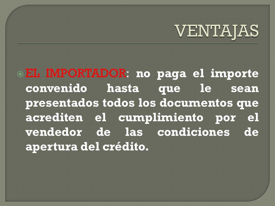 EL IMPORTADOR: no paga el importe convenido hasta que le sean presentados todos los documentos que acrediten el cumplimiento por el vendedor de las condiciones de apertura del crédito.