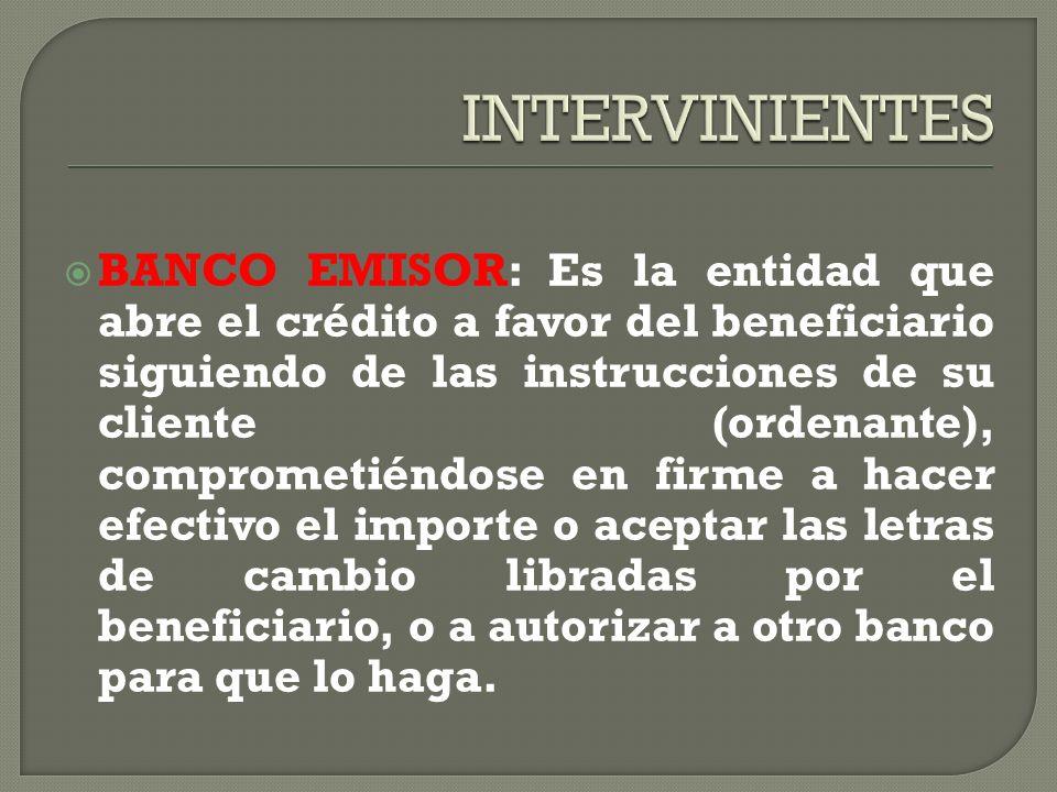 BANCO EMISOR: Es la entidad que abre el crédito a favor del beneficiario siguiendo de las instrucciones de su cliente (ordenante), comprometiéndose en