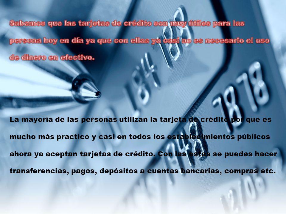 La mayoría de las personas utilizan la tarjeta de crédito por que es mucho más practico y casi en todos los establecimientos públicos ahora ya aceptan tarjetas de crédito.