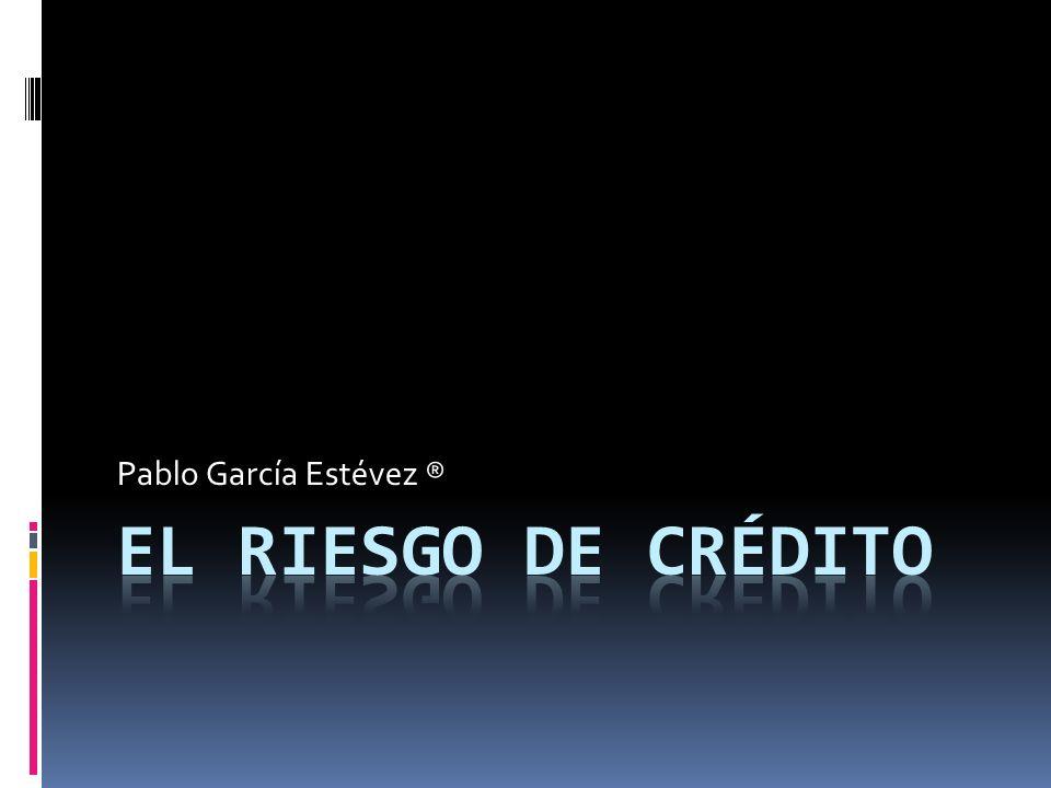 Tipos de Riesgo de Crédito Riesgo de insolvencia (Default risk) Riesgo del diferencial de crédito (Credit Spread Risk).