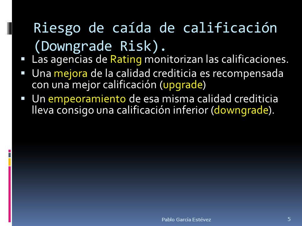 Riesgo de caída de calificación (Downgrade Risk). Las agencias de Rating monitorizan las calificaciones. Una mejora de la calidad crediticia es recomp