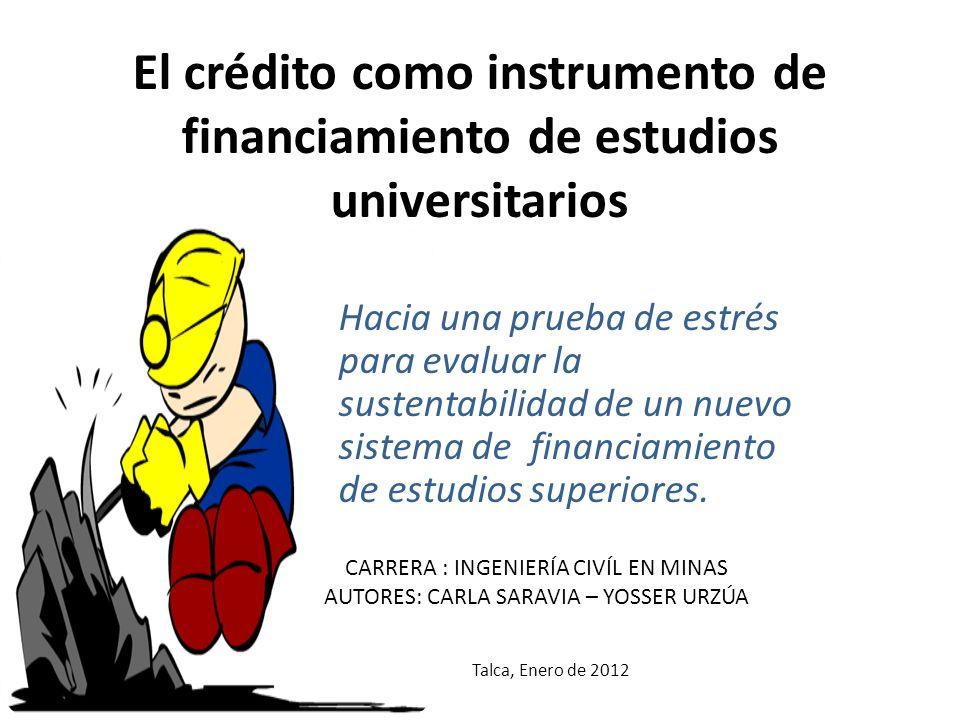 El crédito como instrumento de financiamiento de estudios universitarios Hacia una prueba de estrés para evaluar la sustentabilidad de un nuevo sistema de financiamiento de estudios superiores.
