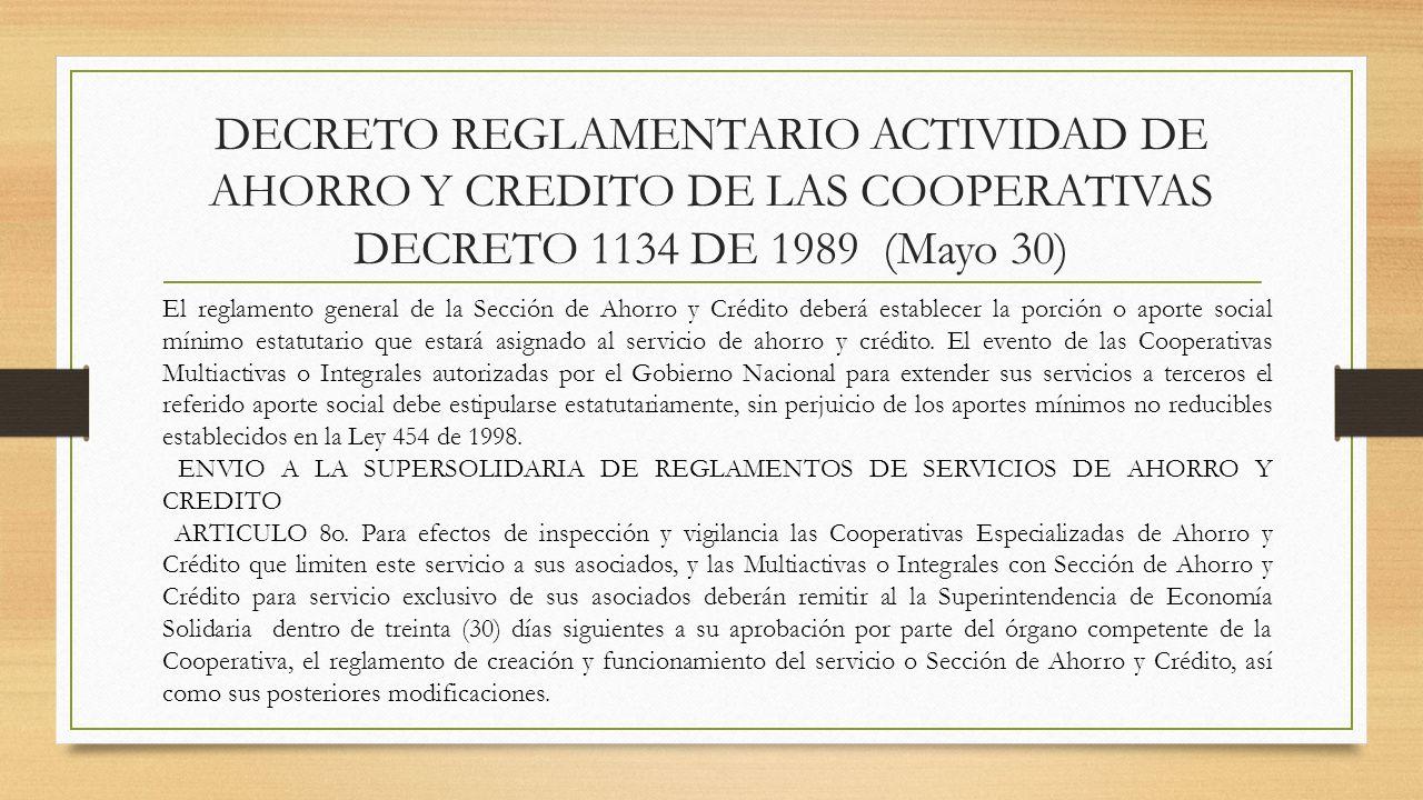 DECRETO REGLAMENTARIO ACTIVIDAD DE AHORRO Y CREDITO DE LAS COOPERATIVAS DECRETO 1134 DE 1989 (Mayo 30) El reglamento general de la Sección de Ahorro y