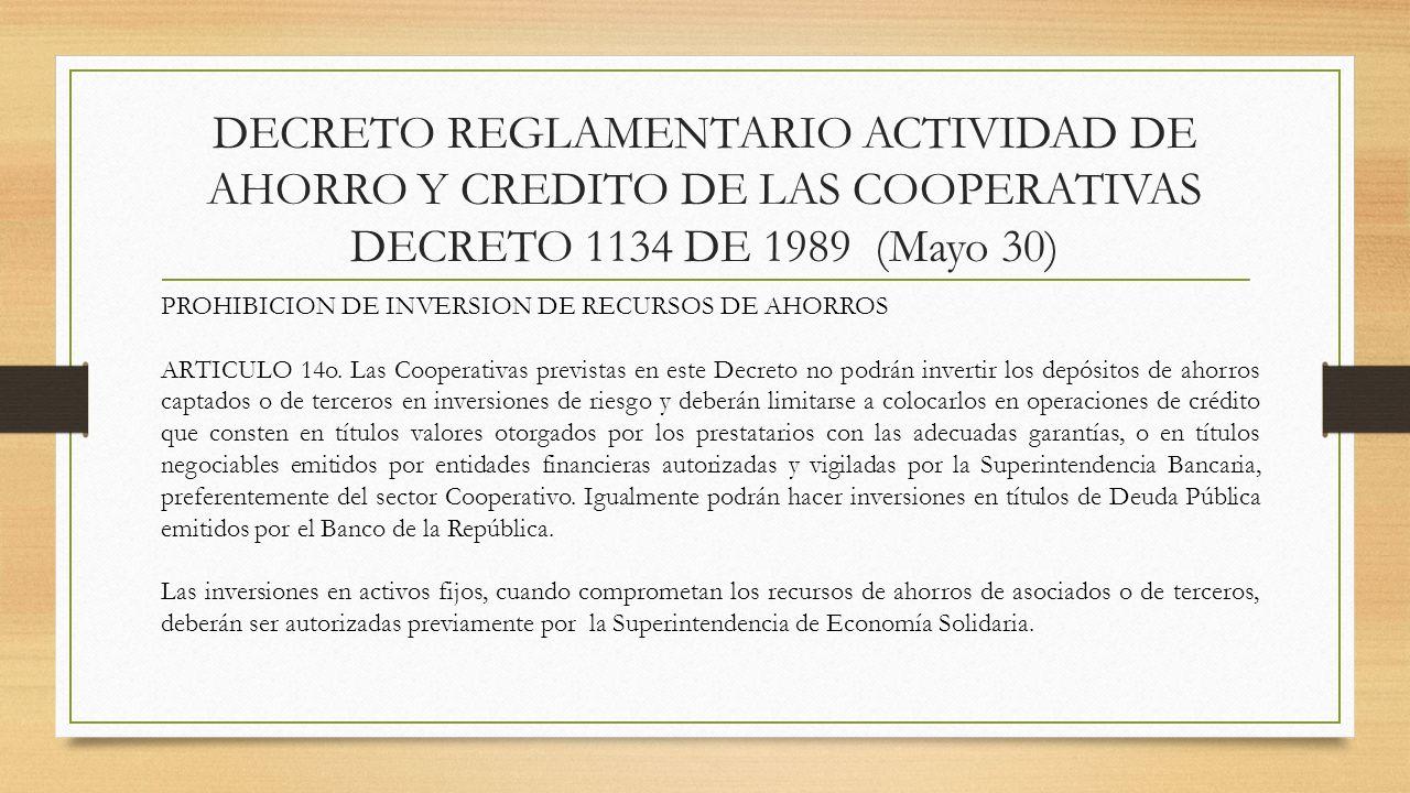 DECRETO REGLAMENTARIO ACTIVIDAD DE AHORRO Y CREDITO DE LAS COOPERATIVAS DECRETO 1134 DE 1989 (Mayo 30) PROHIBICION DE INVERSION DE RECURSOS DE AHORROS