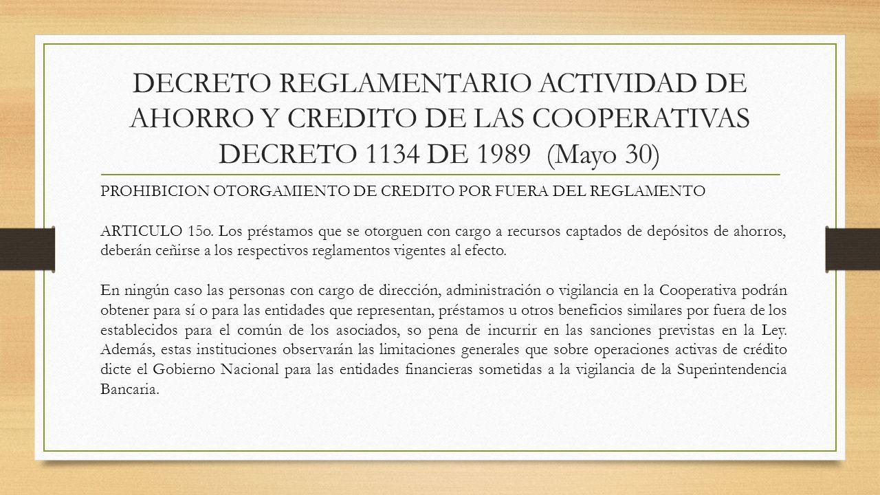 DECRETO REGLAMENTARIO ACTIVIDAD DE AHORRO Y CREDITO DE LAS COOPERATIVAS DECRETO 1134 DE 1989 (Mayo 30) PROHIBICION OTORGAMIENTO DE CREDITO POR FUERA D